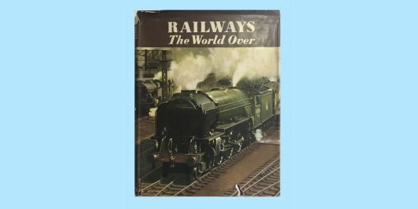 RAILWAYS THE WORLD OVER BY G. FREEMAN ALLEN