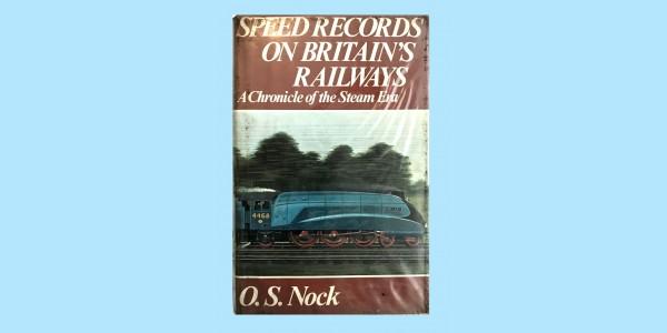 SPEED RECORDS ON BRITAIN'S RAILWAYS - O. S. NOCK