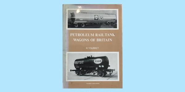 PETROLEUM RAIL TANK WAGONS OF BRITAIN