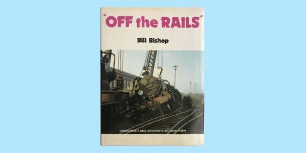 OFF THE RAILS - RAILWAY ACCIDENTS & DERAILMENTS
