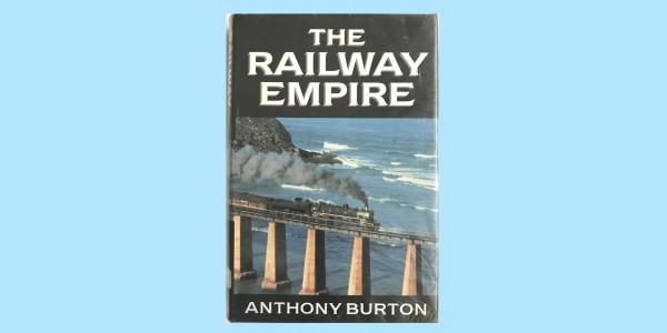 THE RAILWAY EMPIRE - ANTHONY BURTON
